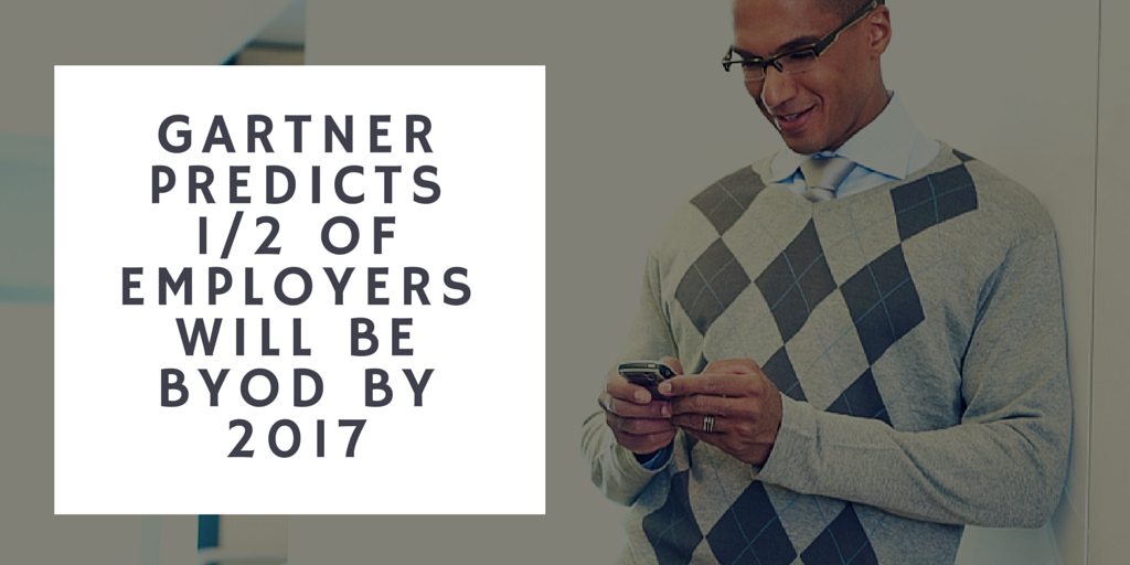 Gartner predicts one half of employers will be byod by 1017.