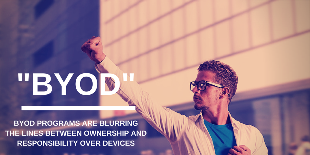 BYOD programs are blurring the lines between ownership and responsibility over devices.