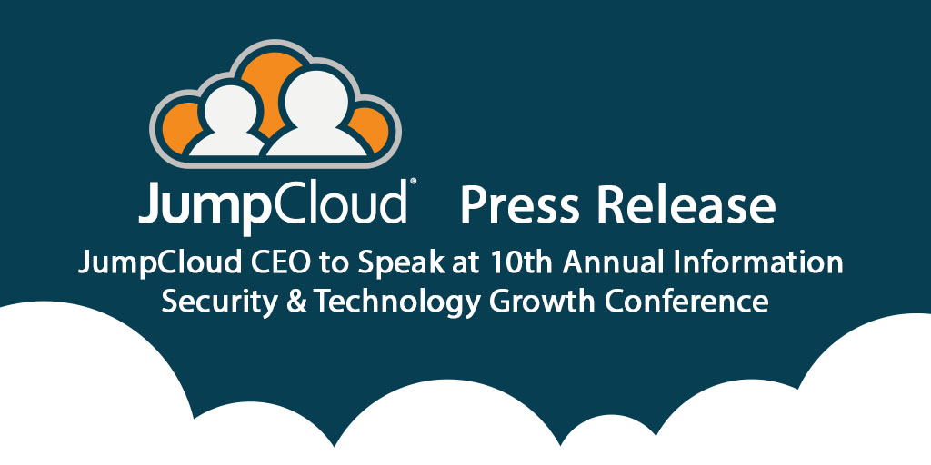 JumpCloud® CEO to Speak at 10th Annual Information Security & Technology Growth Conference