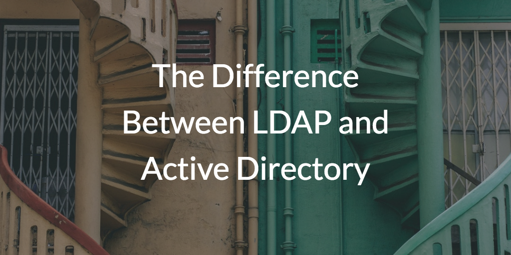 The Difference Between LDAP and Active Directory