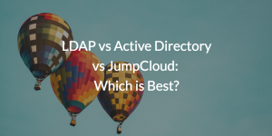 LDAP vs Active Directory vs JumpCloud: which is Best?