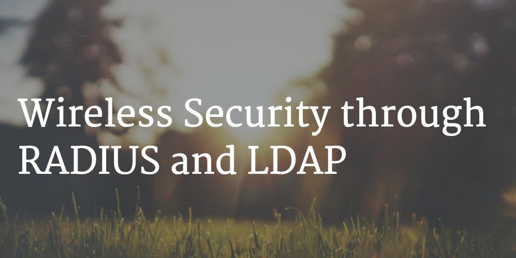 Wireless Security through RADIUS and LDAP
