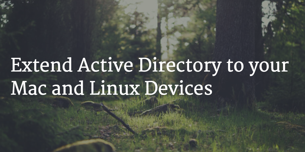 Extend Active Directory to your Mac and Linux Devices