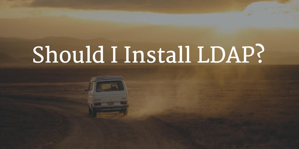 should i install LDAP