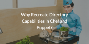 Why Recreate Directory Capabilities in Chef and Puppet?