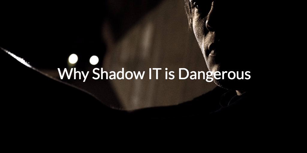 Shadow IT is Dangerous
