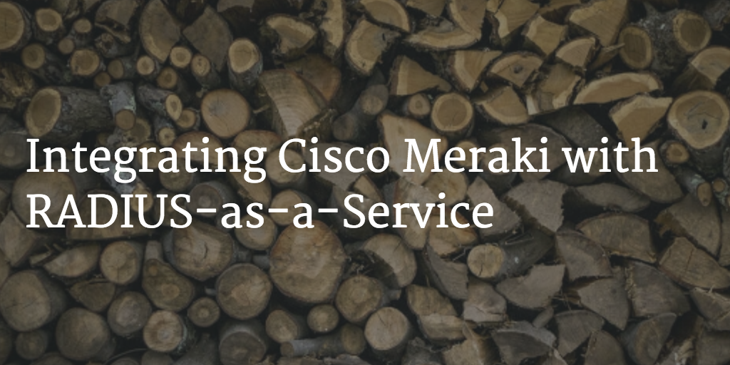 Meraki with RADIUS-as-a-Service