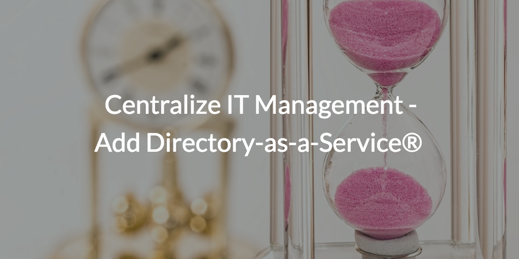 centralize IT management directory-as-a-service