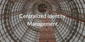 Centralized Identity Management