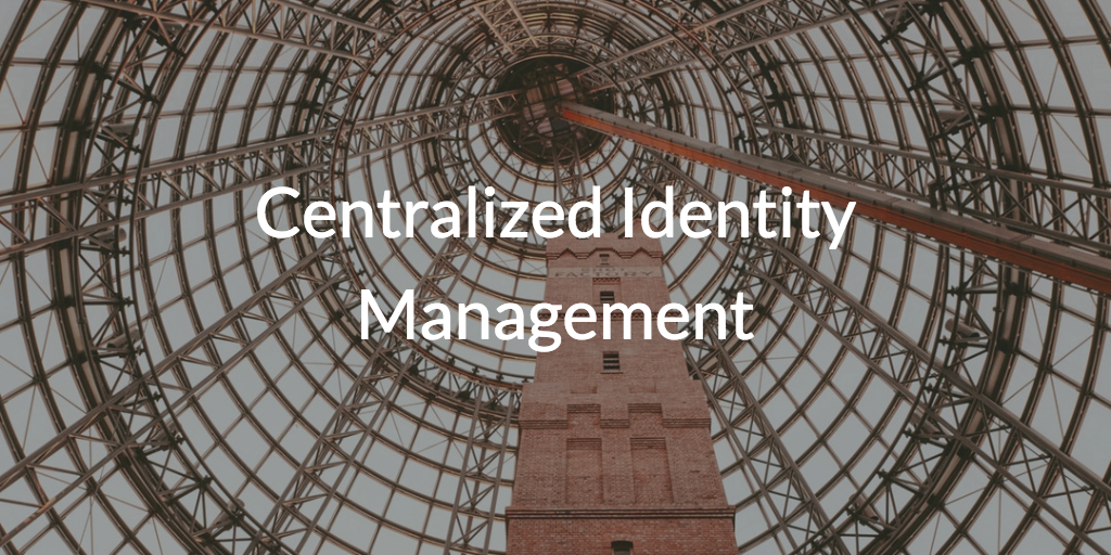 Centralized Identity Management