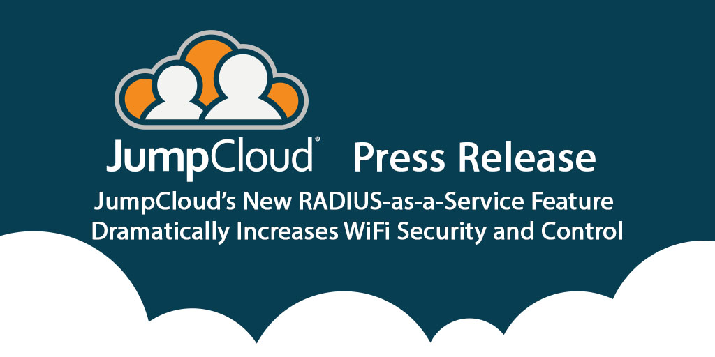 JumpCloud®'s New RADIUS-as-a-Service Feature Dramatically Increases WiFi Security and Control