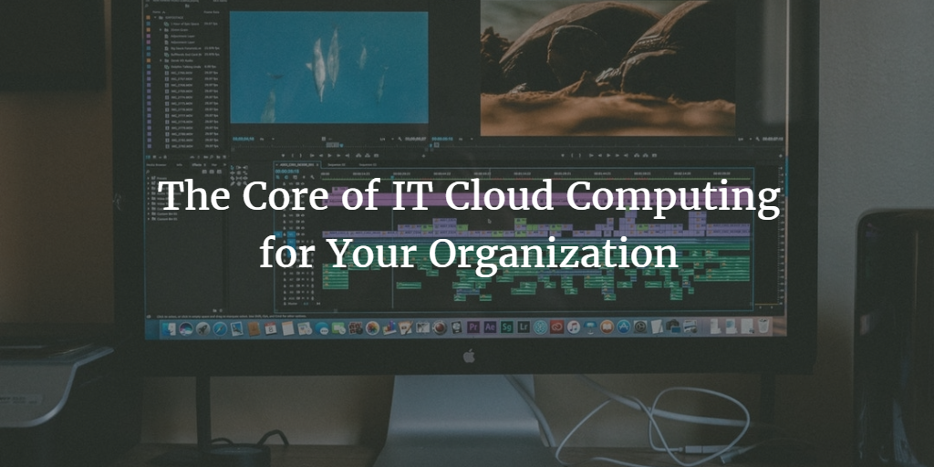 The core of IT cloud computing