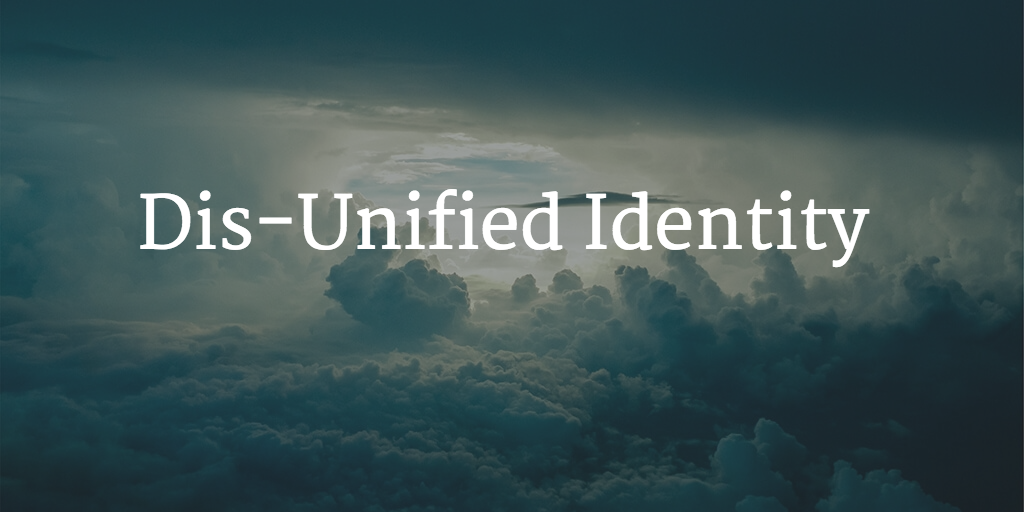 dis-unified identity