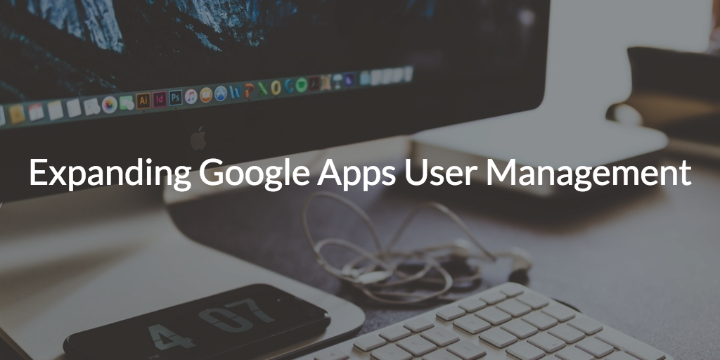 expanding google apps user management