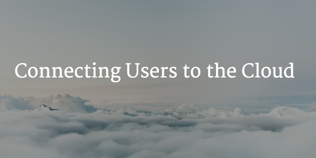 connecting users to the cloud