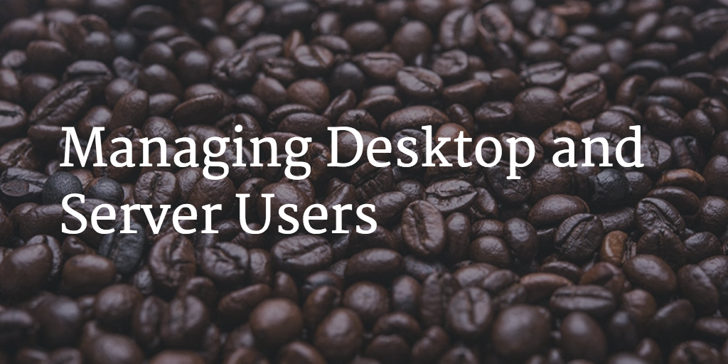 managing desktop and server users