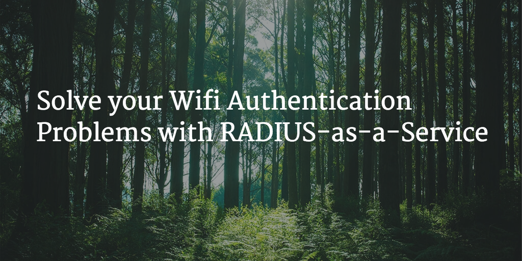 Solve your Wifi Authentication Problems with RADIUS-as-a-Service