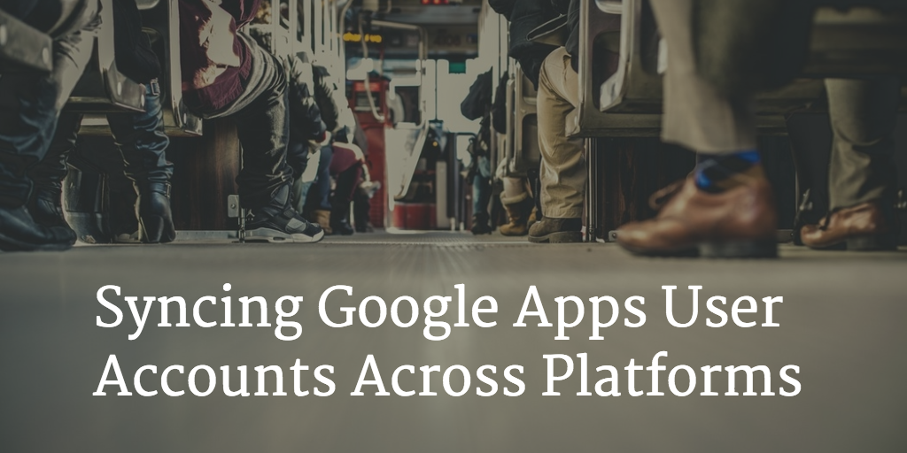Syncing Google Apps User Accounts Across Platforms