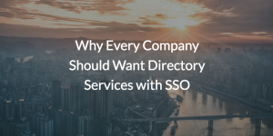 Why Every Company Should Want Directory Services with SSO