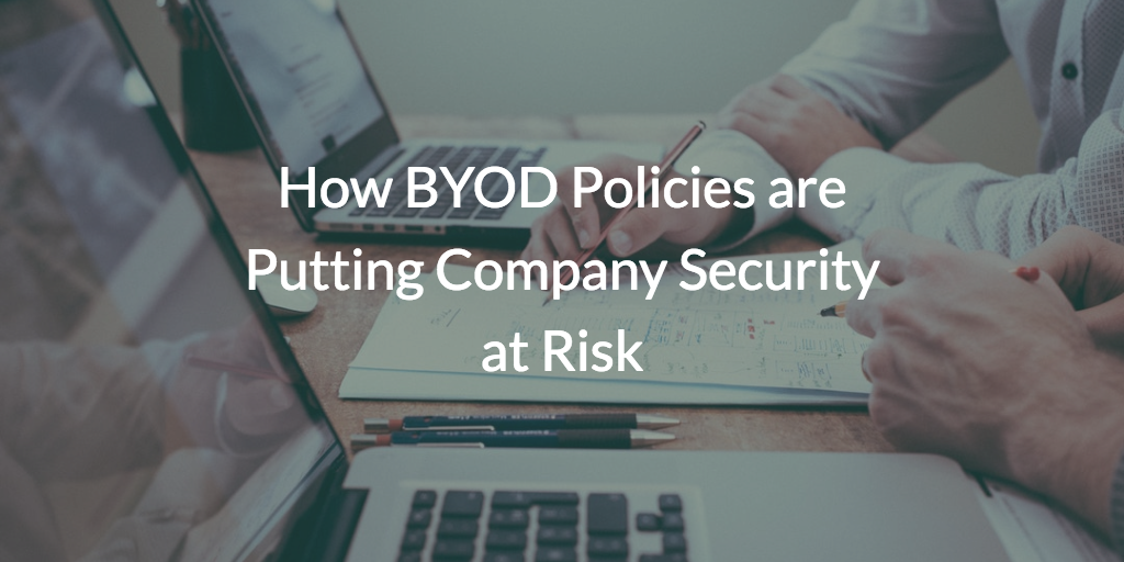 How BYOD Policies are Putting Company Security at Risk