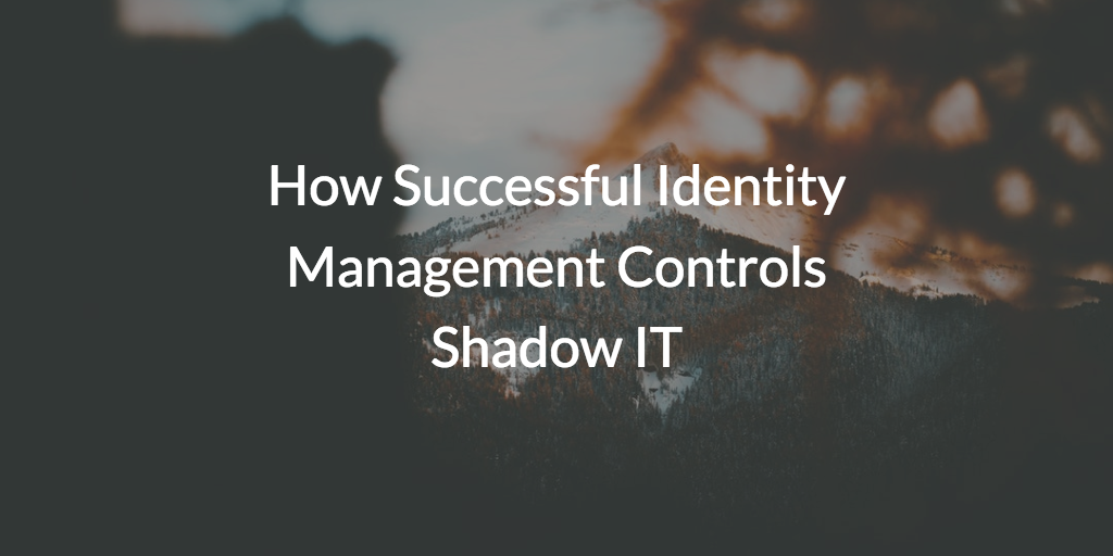 How Successful Identity Management Controls Shadow IT
