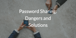 Password Sharing: Dangers and Solutions