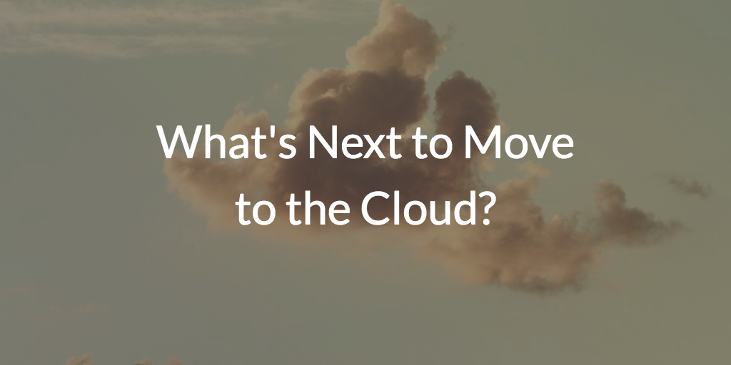 What's Next to Move to the Cloud?