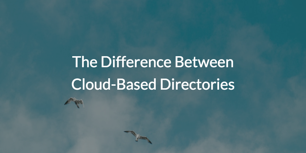 The Difference Between Cloud-Based Directories