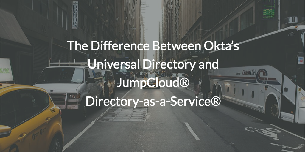 The Difference Between Okta's Universal Directory and JumpCloud Directory-as-a-Service