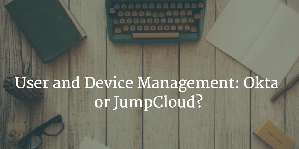 user device management okta vs jumpcloud
