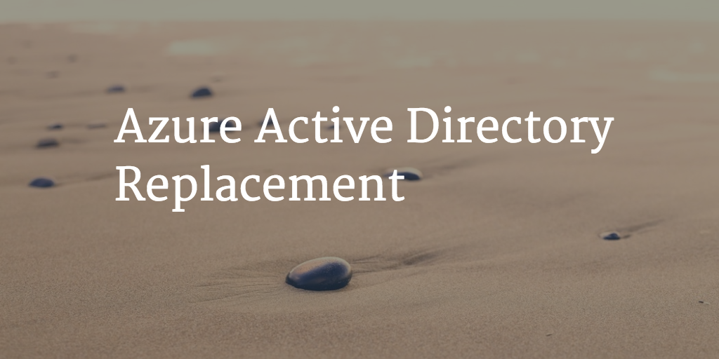 Azure Active Directory Replacement