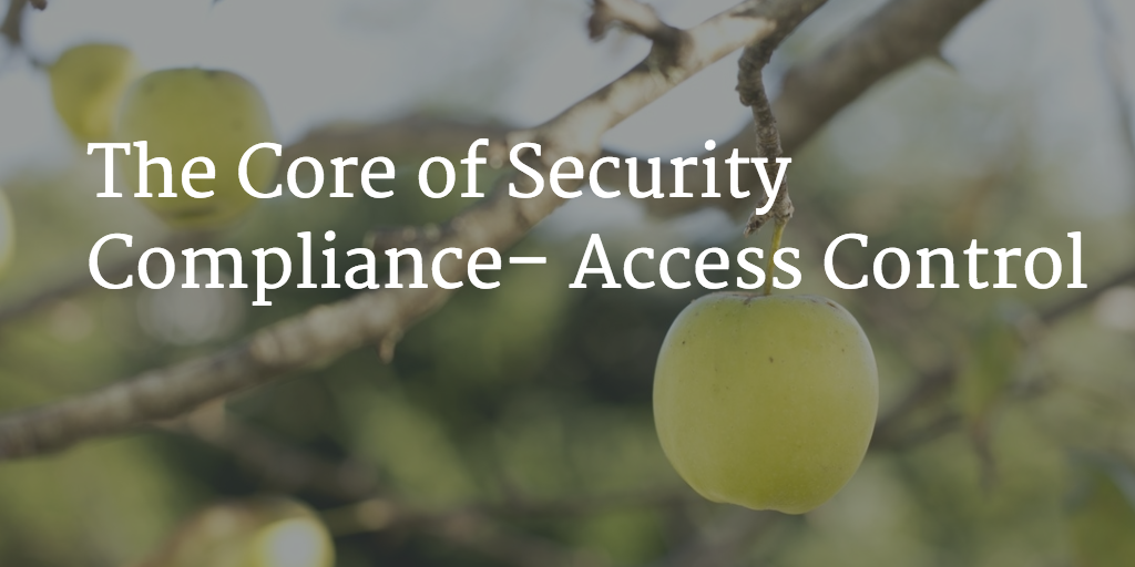 The Core of Security Compliance– Access Control