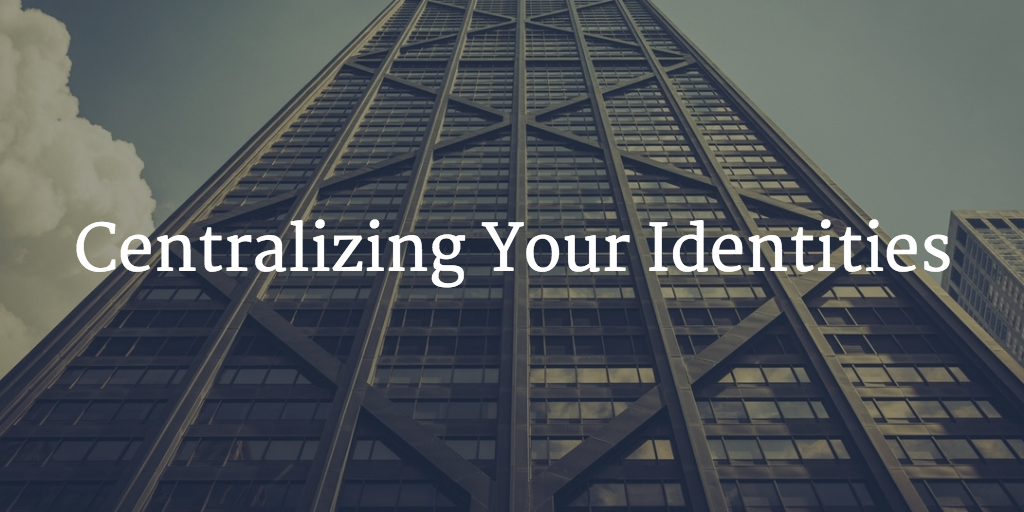centralizing identities