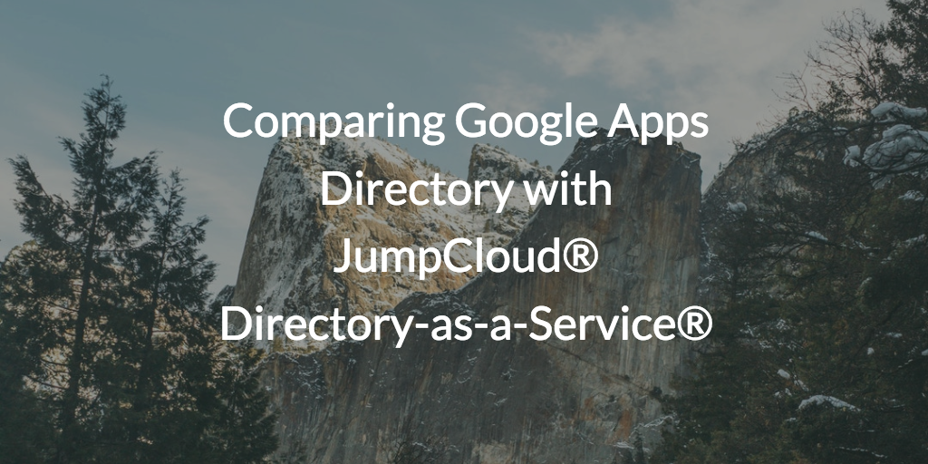 Comparing Google Apps Directory with JumpCloud® Directory-as-a-Service®