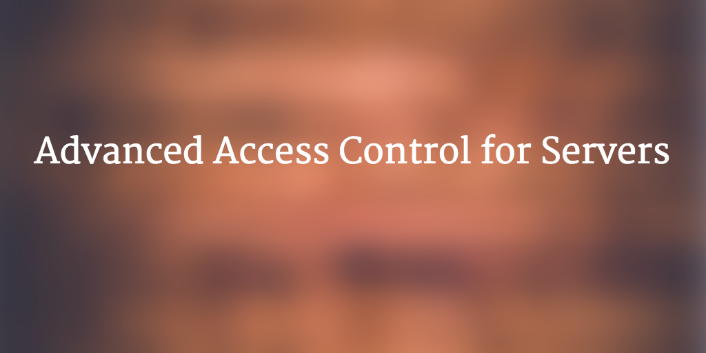 Advanced Access Control for Servers