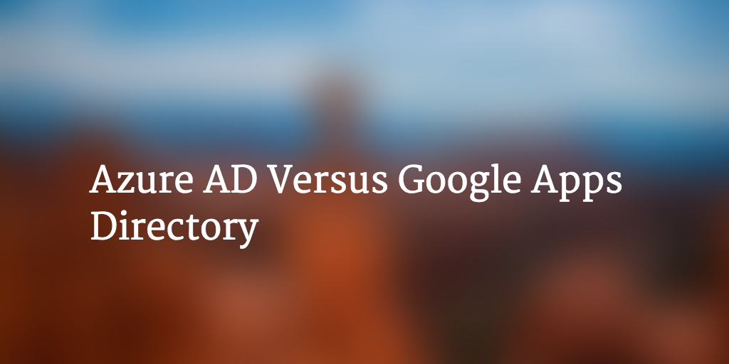 Azure AD Vs Google Apps Directory