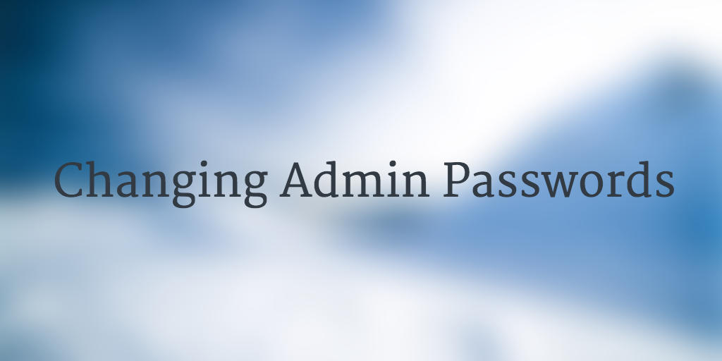 Changing Admin Passwords