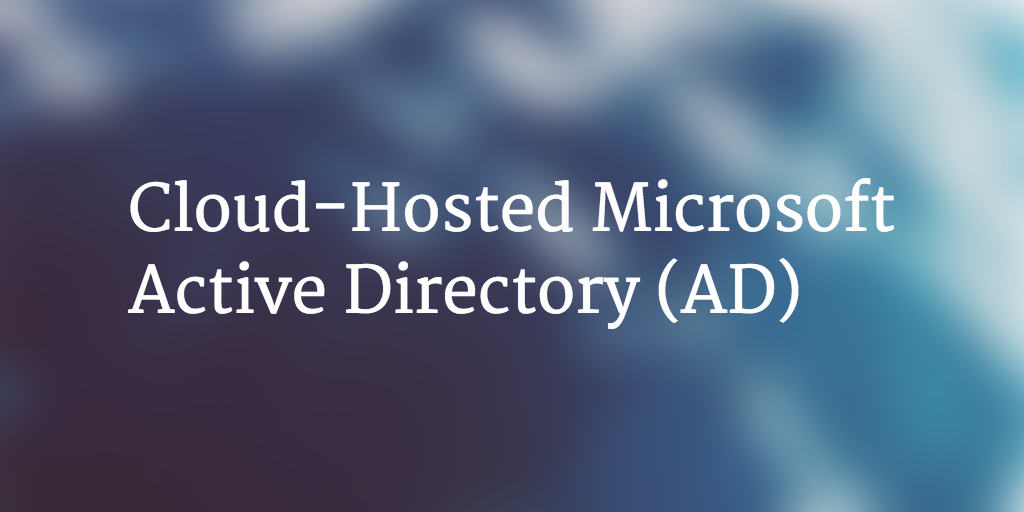 Cloud-Hosted Microsoft Active Directory (AD)