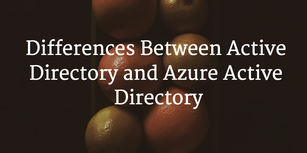 Differences Between Active Directory and Azure Active Directory