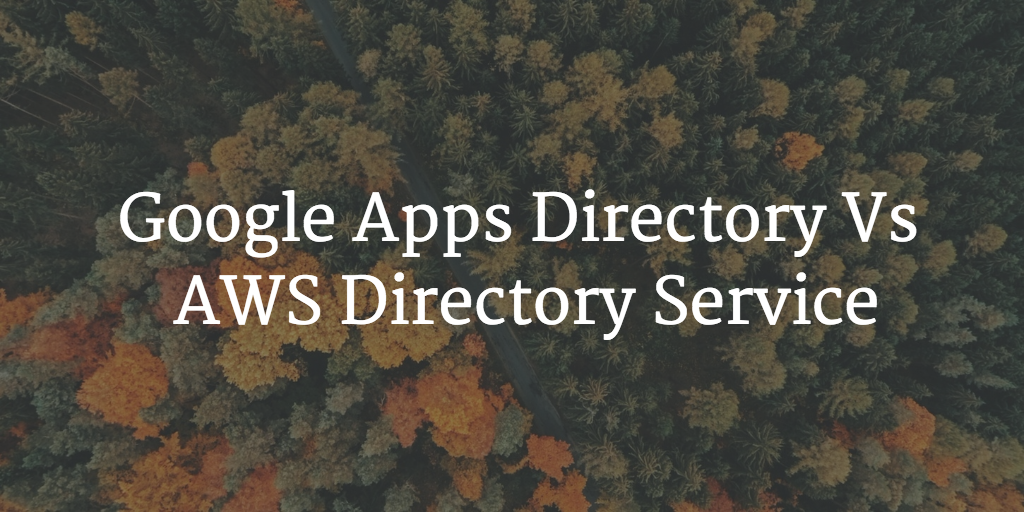 Google Apps Directory Versus AWS Directory Service