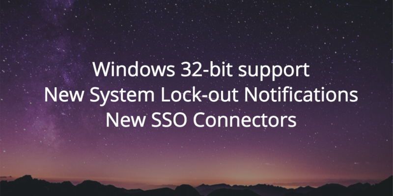 Windows 32-bit support, New System Lock-out Notifications , New SSO Connectors