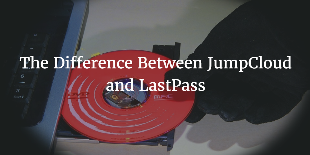 The Difference Between JumpCloud and LastPass