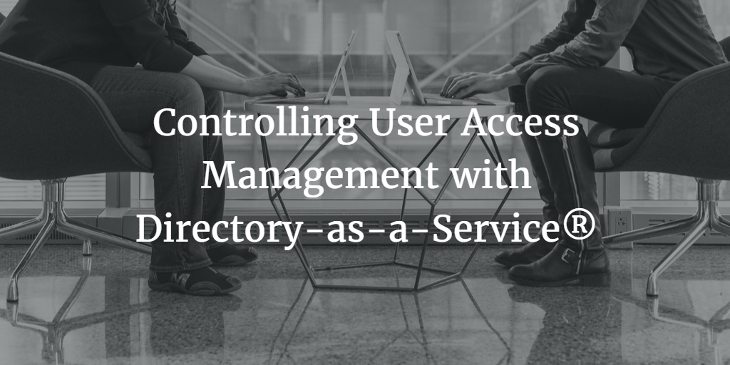 Controlling User Access Management with Directory-as-a-Service