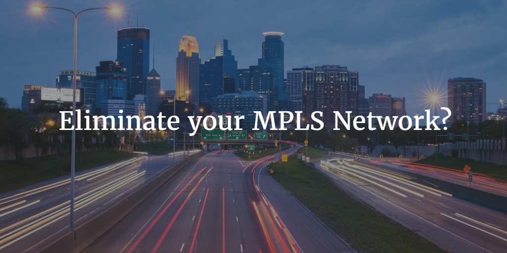 Eliminate your MPLS Network