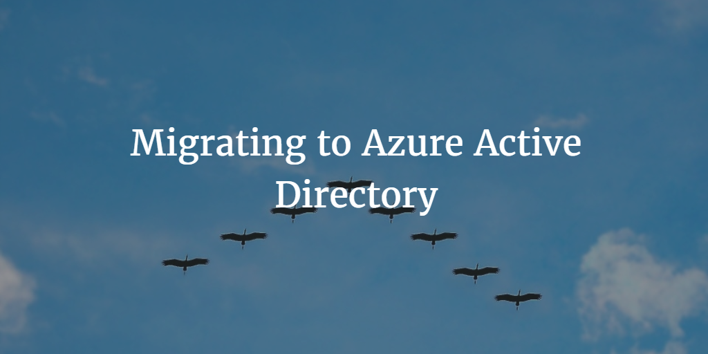 Migrating to Azure Active Directory