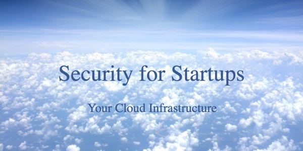 security for start ups cloud infrastructure