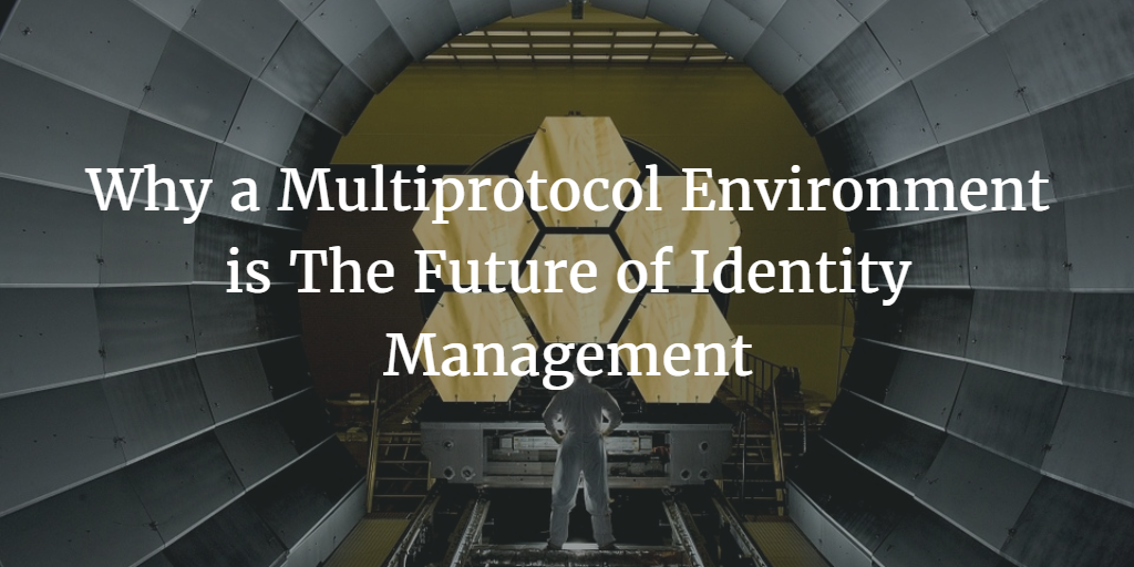 Why a Multiprotocol Environment is The Future of Identity Management