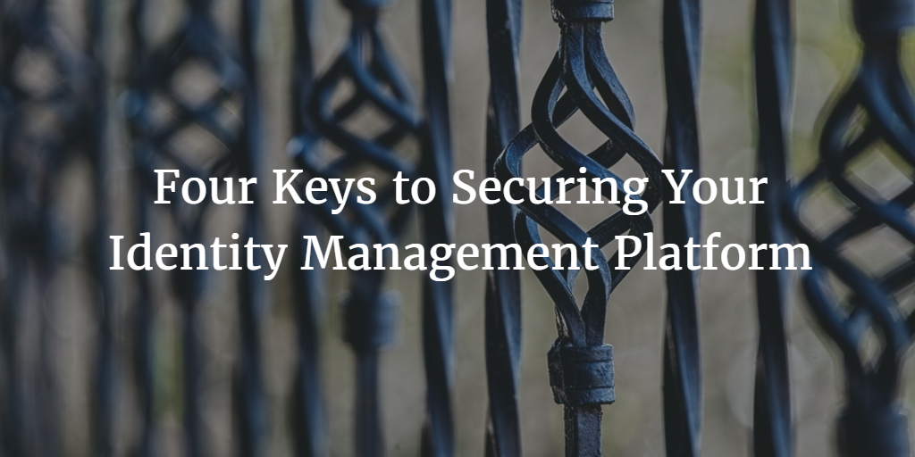 Four Keys to Securing Your Identity Management Platform