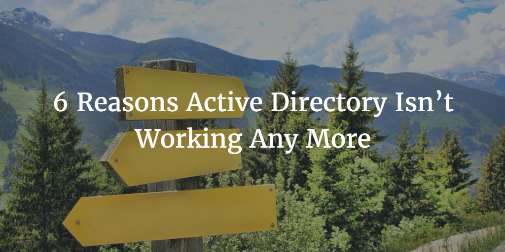 6 Reasons Active Directory Isn't Working Any More