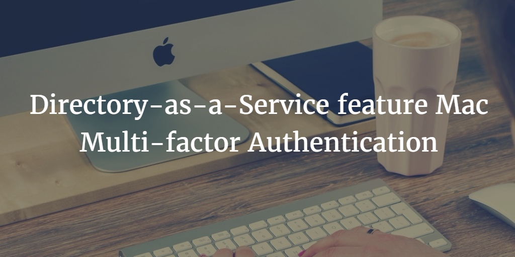 Directory-as-a-Service feature Mac Multi-factor Authentication